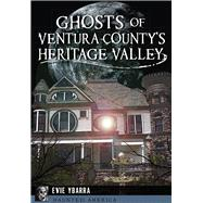 Ghosts of Ventura County's Heritage Valley by Ybarra, Evie, 9781467119856
