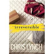 Irreversible by Lynch, Chris, 9781481429856