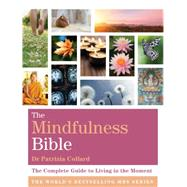 The Mindfulness Bible: The Complete Guide to Living in the Moment by Collard, Patrizia, 9781599639857