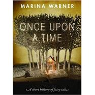 Once Upon a Time A Short History of Fairy Tale by Warner, Marina, 9780198779858