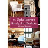 The Upholsterer's Step-by-Step Handbook A Practical Reference by Law, Alex, 9781250049858