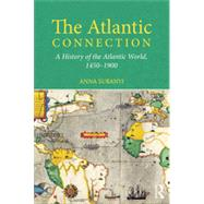 The Atlantic Connection: A History of the Atlantic World, 1450-1900 by Suranyi; Anna, 9780415639859