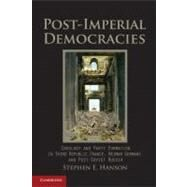 Post-Imperial Democracies : Ideology and Party Formation in Third Republic France, Weimar Germany, and Post-Soviet Russia