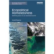 Ecopolitical Homelessness: Defining place in an unsettled world by Kuperus; Gerard, 9781138649859