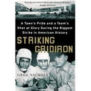 Striking Gridiron A Town's Pride and a Team's Shot at Glory During the Biggest Strike in American History by Nichols, Greg, 9781250039859