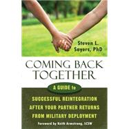 Coming Back Together: A Guide to Successful Reintegration After Your Partner Returns from Military Deployment by Sayers, Steven L.; Armstrong, Keith, 9781608829859