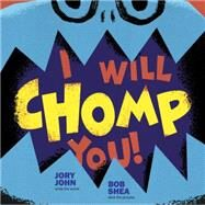 I Will Chomp You! by John, Jory; Shea, Bob, 9780385389860