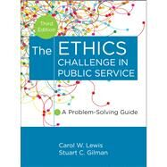 The Ethics Challenge in Public Service A Problem-Solving Guide by Lewis, Carol W.; Gilman, Stuart C., 9781118109861