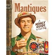 Mantiques: A Manly Guide to Cool Stuff by Bradley, Eric, 9781440239861