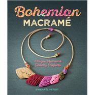 Bohemian Macramé Unique Macramé Jewelry Projects by Petiot, Gwenaël, 9781454709862