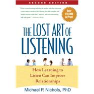 The Lost Art of Listening, Second Edition; How Learning to Listen Can Improve Relationships by Nichols, Michael P., 9781593859862