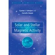 Solar and Stellar Magnetic Activity by C. J. Schrijver , C. Zwaan, 9780521739863