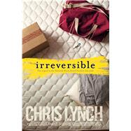 Irreversible by Lynch, Chris, 9781481429863