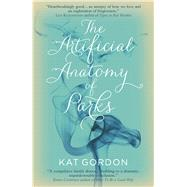 The Artificial Anatomy of Parks by Gordon, Kat, 9781785079863