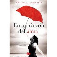 En un rinc¢n del alma / Deep in my Soul by Corrales, Antonia, 9788498729863
