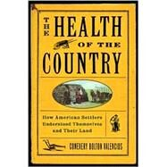 The Health of the Country: How American Settlers Understood Themselves and Their Land by VALENCIUS CONEVERY BOLTON, 9780465089864