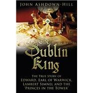 The Dublin King by Ashdown-hill, John, 9780750969864