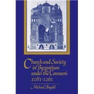 Church and Society in Byzantium under the Comneni, 1081–1261 by Michael Angold, 9780521269865