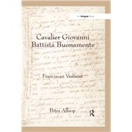 Cavalier Giovanni Battista Buonamente: Franciscan Violinist by Allsop,Peter, 9781138279865