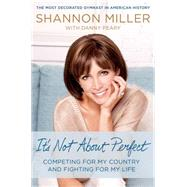 It's Not About Perfect Competing for My Country and Fighting for My Life by Miller, Shannon; Peary, Danny, 9781250049865