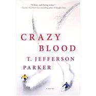 Crazy Blood A Novel by Parker, T. Jefferson, 9781250119865
