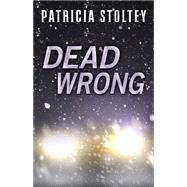 Dead Wrong by Stoltey, Patricia, 9781432829865