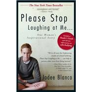 Please Stop Laughing at Me...: One Woman's Inspirational True Story by Blanco, Jodee, 9781440509865