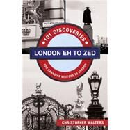 London EZ to Zed: 101 Discoveries for Canadian Visitors to London by Walters, Christopher, 9781459729865