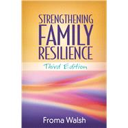 Strengthening Family Resilience, Third Edition by Walsh, Froma, 9781462529865