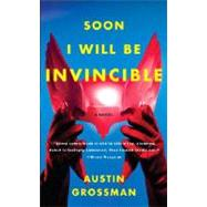 Soon I Will be Invincible by GROSSMAN, AUSTIN, 9780307279866