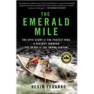 The Emerald Mile The Epic Story of the Fastest Ride in History Through the Heart of the Grand Canyon by Fedarko, Kevin, 9781439159866