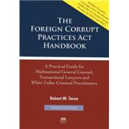The Foreign Corrupt Practices Act Handbook: A Practical Guide for Multinational General Counsel, Transactional Lawyers and White Collar Criminal Practitioners by Tarun, Robert W., 9781614389866