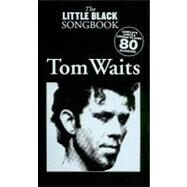 Tom Waits - the Little Black Songbook: Chords/Lyrics by Waits, Tom, 9781847729866
