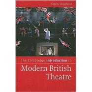 The Cambridge Introduction to Modern British Theatre by Simon Shepherd, 9780521869867