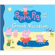 Peppa Pig and the Great Vacation by CANDLEWICK PRESS, 9780763669867