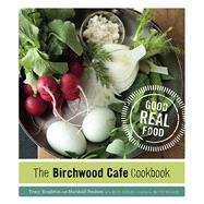 The Birchwood Cafe Cookbook: Good Real Food by Singleton, Tracy; Paulsen, Marshall; Dooley, Beth; Nielsen, Mette, 9780816679867