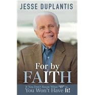 For by It.faith: If You Don't Know What It Is, You Won't Have It! by Duplantis, Jesse, 9781606839867