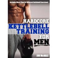 Hardcore Kettlebell Training for Men by McHale, Jim, 9781932549867