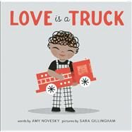 Love Is a Truck by Novesky, Amy; Gillingham, Sara, 9781937359867