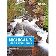 Moon Michigan's Upper Peninsula by Vachon, Paul, 9781612389868