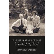 A House in St John's Wood In Search of My Parents by Spender, Matthew, 9780374269869