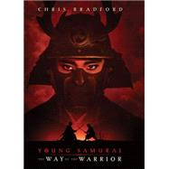 Young Samurai The Way of the Warrior by Bradford, Chris, 9781423119869