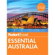 Fodor's Essential Australia by FODOR'S TRAVEL GUIDES, 9781101879870
