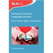 Portraits of Second Language Learners An L2 Learner Agency Perspective by Muramatsu, Chie, 9781783099870