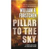 Pillar to the Sky A Novel by Forstchen, William R., 9780765369871