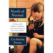 North of Normal: A Memoir of My Wilderness Childhood, My Unusual Family, and How I Survived Both by Person, Cea Sunrise, 9780062289872