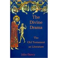 The Divine Drama: The Old Testament As Literature by Dancy, John, 9780718829872