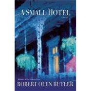 A Small Hotel A Novel by Butler, Robert Olen, 9780802119872