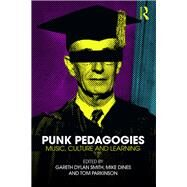 Punk Pedagogies: Music, Culture and Learning by Smith; Gareth Dylan, 9781138279872