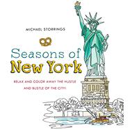 Seasons of New York Relax and Color Away the Hustle and Bustle of the City by Storrings, Michael, 9781250119872